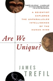 Are We Unique - A Scientist Explores the Unparalleled Intelligence of the Human Mind ebook by James S. Trefil