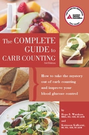 Complete Guide to Carb Counting - How to Take the Mystery Out of Carb Counting and Improve Your Blood Glucose Control ebook by Hope S. Warshaw, R.D.,Karmeen Kulkarni, M.S.