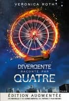 Divergente par Quatre - Edition augmentée eBook by Veronica Roth, Anne Delcourt