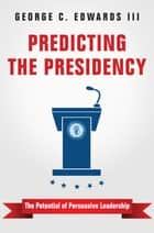 Predicting the Presidency - The Potential of Persuasive Leadership ebook by George C. Edwards III