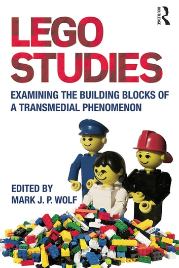 LEGO Studies - Examining the Building Blocks of a Transmedial Phenomenon ebook by