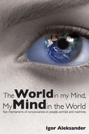 The World in My Mind, My Mind in the World ebook by Igor Aleksander