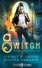 Switch - An Urban Fantasy Short Story ebook by Lindsey R. Loucks, Rebecca Hamilton