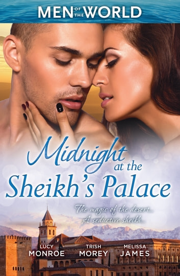 Midnight At The Sheikh's Palace - 3 Book Box Set ebook by Trish Morey,Melissa James,LUCY MONROE