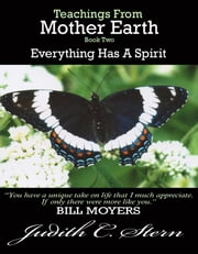 Teachings From Mother Earth, Book Two - Everything Has a Spirit ebook by Judith C. Stern