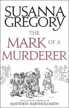 The Mark Of A Murderer - The Eleventh Chronicle of Matthew Bartholomew eBook by Susanna Gregory