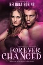 Forever Changed (#4, The Mystic Wolves) ebook by Belinda Boring