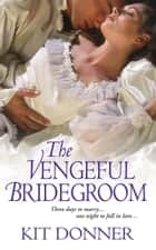 The Vengeful Bridegroom ebook by Kit Donner