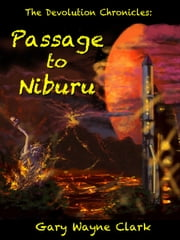 The Devolution Chronicles: Passage to Niburu ebook by Gary Wayne Clark