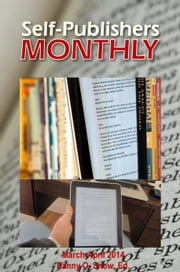 Self-Publishers Monthly, March: April 2014 ebook by Danny O. Snow