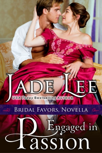 Engaged in Passion (A Bridal Favors Novella) ebook by Jade Lee