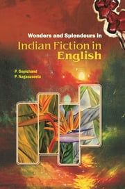 Wonders and Splendours in Indian Fiction in English ebook by P. Gopichand,P. Nagasuseela