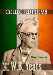 W.B. Yeats Collected Poems (Illustrated) Bare Knuckles Press Edition ebook by W.B. Yeats