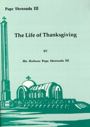 The Life of Thanksgiving ebook by H.H. Pope Shenouda III