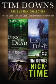The Bug Man Collection - First the Dead, Less than Dead, Ends of the Earth, and Nick of Time ebook by Tim Downs
