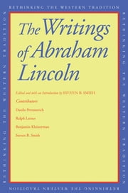 The Writings of Abraham Lincoln ebook by Abraham Lincoln,Steven B. Smith