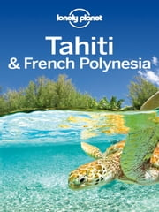 Lonely Planet Tahiti & French Polynesia ebook by Lonely Planet,Celeste Brash,Jean-Bernard Carillet