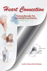 Heart Connection - Science Reveals The Secrets of True Intimacy ebook by Drs. Nancy and Ron Rockey