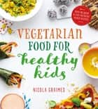 Vegetarian Food for Healthy Kids ebook by Nicola Graimes