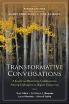 Transformative Conversations - A Guide to Mentoring Communities Among Colleagues in Higher Education ebook by Peter Felten, H-Dirksen L. Bauman, Aaron Kheriaty,...