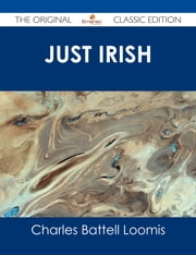 Just Irish - The Original Classic Edition ebook by Charles Battell Loomis