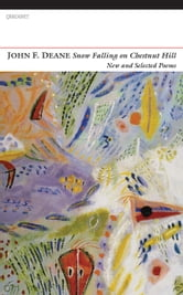 Snow Falling on Chestnut Hill - New and Selected Poems ebook by John F. Deane