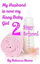 My Husband is now my Sissy Baby Girl 2 ebook by Rebecca Sterne