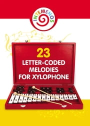 23 Letter-Coded Melodies for Xylophone ebook by Helen Winter