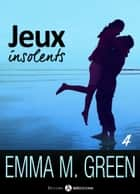 Jeux insolents - Vol. 4 ebook by Emma M. Green