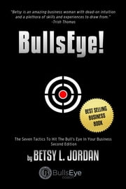 BullsEye! - The Seven Tactics to Hit the Bull's-Eye in Your Business ebook by Betsy L. Jordan,Rodney Miles