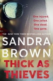 Thick as Thieves - The gripping, sexy new thriller from New York Times bestselling author ebook by Sandra Brown