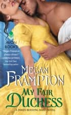 My Fair Duchess - A Dukes Behaving Badly Novel ebook by