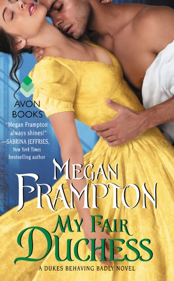 My Fair Duchess - A Dukes Behaving Badly Novel ebook by Megan Frampton