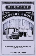 A Selection of Old-Time Recipes for English Sweets ebook by Various