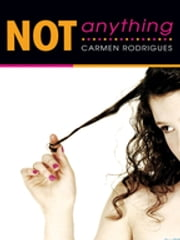 Not Anything ebook by Carmen Rodrigues