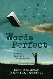 Words Perfect - Becoming Your Own Critique Partner ebook by Jane Toombs,Janet Lane Walters