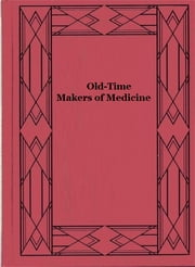 Old-Time Makers of Medicine - The Story of The Students And Teachers of the Sciences Related to Medicine During the Middle Ages ebook by James J. Walsh
