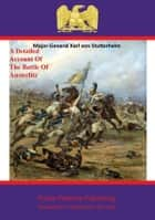 A Detailed Account Of The Battle Of Austerlitz ebook by Major-General Karl von Stutterheim,Major John Pine-Coffin,Pickle Partners Publishing