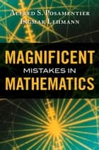 Magnificent Mistakes in Mathematics ebook by Alfred S. Posamentier,Ingmar Lehmann