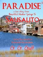 Paradise 3: A Love Story from Harbor Springs to Sausalito ebook by G. G. Galt