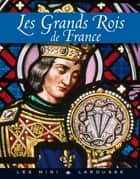 Les grands rois de France ebook by Collectif