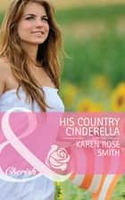 His Country Cinderella (Mills & Boon Cherish) (Montana Mavericks: The Texans Are Coming!, Book 3) eBook by Karen Rose Smith
