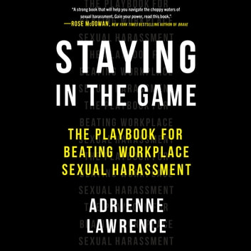 Staying in the Game - The Playbook for Beating Workplace Sexual Harassment audiobook by Adrienne Lawrence