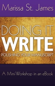 DOING IT WRITE - Putting the final polish on your manuscript ebook by MARISSA ST. JAMES