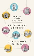 Walk Through History - Discover Victorian London ebook by Christopher Winn