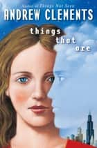 Things That Are ebook by Andrew Clements