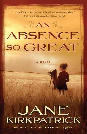 An Absence So Great - A Novel ebook by Jane Kirkpatrick