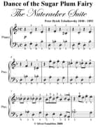 Dance of the Sugar Plum Fairy the Nutcracker Suite Easy Piano Sheet Music ebook by Peter Ilyich Tchaikovsky