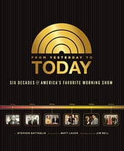 From Yesterday to TODAY - Six Decades of America's Favorite Morning Show ebook by Stephen Battaglio