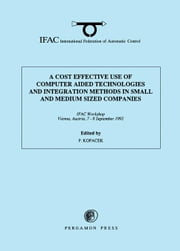 A Cost Effective Use of Computer Aided Technologies and Integration Methods in Small and Medium Sized Companies ebook by Kopacek, Peter
